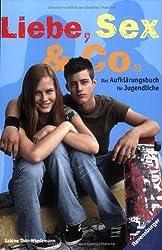 Liebe, Sex & Co.: Das Aufklärungsbuch für Jugendliche