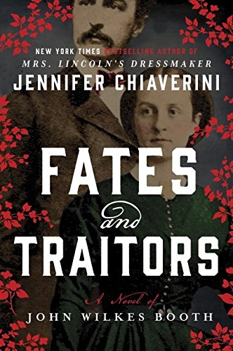 Fates and Traitors: A Novel of John Wilkes Booth and the Women Who Loved Him