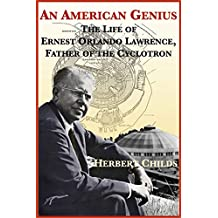 An American Genius: The Life of Ernest Orlando Lawrence, Father of the Cyclotron
