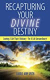 Recapturing Your Divine Destiny, Carole Ann Smith, 1463434936