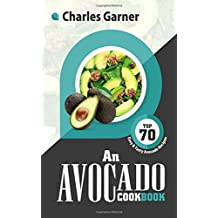 An Avocado CookBook: Top 70 Easy & Tasty Avocado Recipes (SuperFood Recipes)