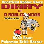 Diary of a Roblox Noob: Pokemon Brick Bronze: Robloxia Noob Diaries, Book 4 | Robloxia Kid