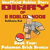 Diary of a Roblox Noob: Pokemon Brick Bronze: Robloxia Noob Diaries, Book 4 | Robloxia Kid