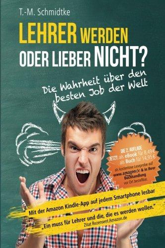 Lehrer werden oder lieber nicht? Die Wahrheit über den besten Job der Welt (German Edition)