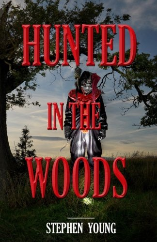 HUNTED in the WOODS: Something in the woods is Hunting People (Volume 4)