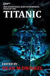 And Death Shall Have No Dominion: Tales of the Titanic