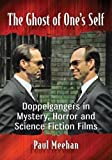 img - for The Ghost of One's Self: Doppelgangers in Mystery, Horror and Science Fiction Films book / textbook / text book