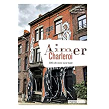 Aimer Charleroi: 200 adresses à partager (Aimer...) (French Edition)
