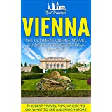 Vienna: The Ultimate Vienna Travel Guide By A Traveler For A Traveler: The Best Travel Tips; Where To Go, What To See And Much More (Lost Travelers Guide, ... Austria Travel Guide, Austria Travel,)