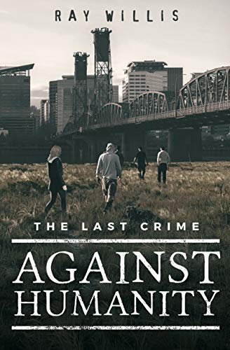 The Last Crime Against Humanity: A Riveting Post Apocalyptic  Series: Book 1 (Crimes Against Humanity) by [Willis, Ray]