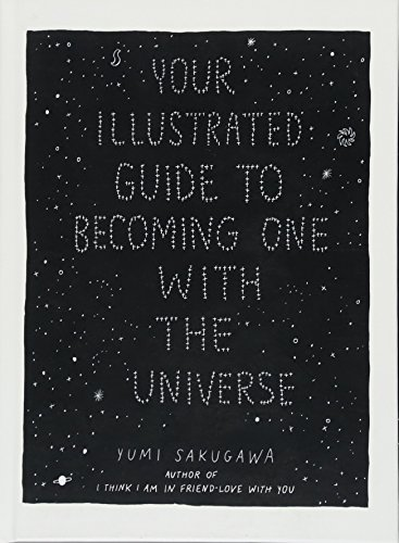 Your Illustrated Guide To Becoming One With The Universe by Unknown