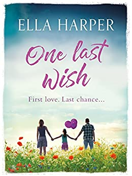 One Last Wish: A heartbreaking novel about love and loss by [Harper, Ella]