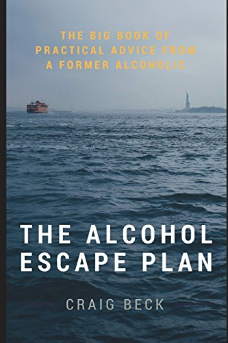 The Alcohol Escape Plan: The Big Book of Practical Advice from a Former Alcoholic