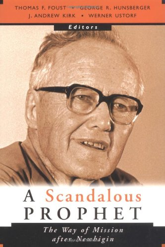 A Scandalous Prophet: The Way of Mission After Newbigin