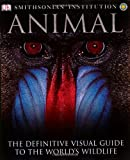 : Animal: The Definitive Visual Guide to the World's Wildlife