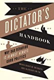 The Dictator's Handbook, Bruce Bueno de Mesquita and Alastair Smith, 161039044X