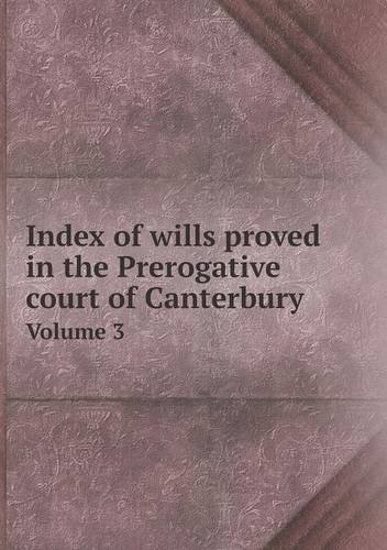 Index of wills proved in the Prerogative court of Canterbury Volume 3 pdf epub