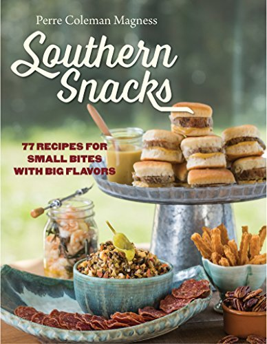 Southern Snacks: 77 Recipes for Small Bites with Big Flavors by Perre Coleman Magness