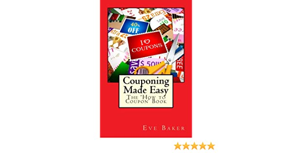 Amazon Com Couponing Made Easy The How To Coupon Book Ebook Baker Eve Kindle Store