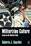 img - for Militarizing Culture: Essays on the Warfare State by Roberto J Gonz?de?ed??ede??d???lez (2010-09-03) book / textbook / text book
