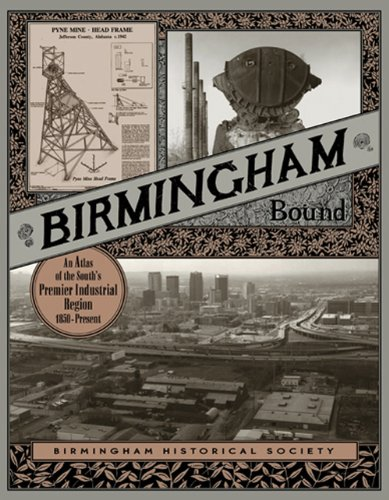 birmingham-bound-an-atlas-of-the-souths-premier-industrial-region-1850-present