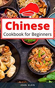 Chinese Cookbook for Beginners: 30 Quick & Easy Simple Recipe Dishes to Prepare at Home (Asian Cookbook Bo