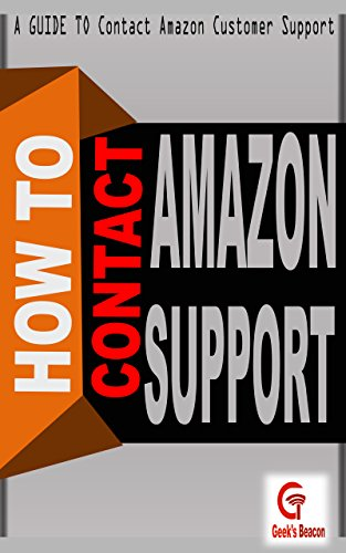 How to Contact Amazon Customer Support: Contact Amazon Customer Service on Phone or Chat or E-mail (H2 Book 5)