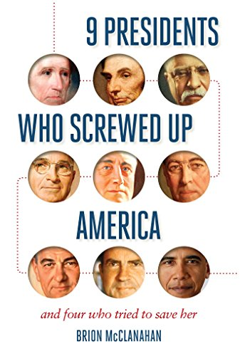 9 Presidents Who Screwed Up America: And Four Who Tried to Save Her (Rushmore 10)