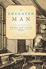 An Educated Man: A Dual Biography of Moses and Jesus Kindle Edition