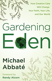 Gardening Eden: How Creation Care Will Change Your Faith, Your Life, and Our World by [Abbate, Michael]