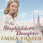 The Shipbuilder's Daughter | Emma Fraser