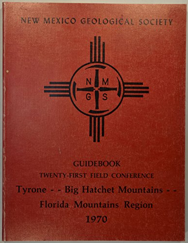 Guidebook of the Tyrone-Big Hatchet Mountains-Florida Mountains Region: New Mexico Geological Society Twenty First Field Conference, October 29, 30, and 31, ()