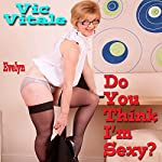 Do You Think I'm Sexy? | Vic Vitale