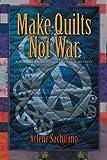 Make Quilts Not War (A Harriet Truman/Loose Threads Mystery) (Volume 6)