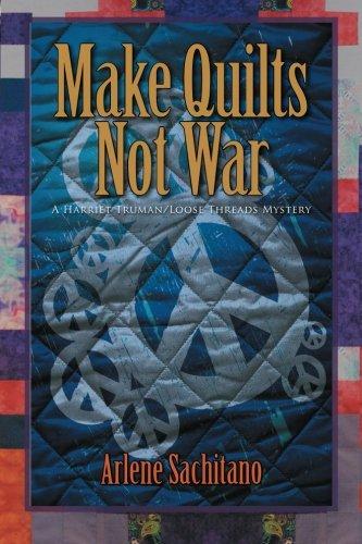 Make Quilts Not War (A Harriet Truman/Loose Threads Mystery) (Volume 6) ()