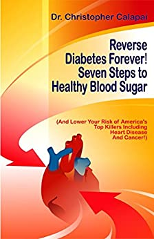 Reverse Diabetes Forever!: Seven Steps to Healthy Blood Sugar by [Dr. Christopher Calapai]