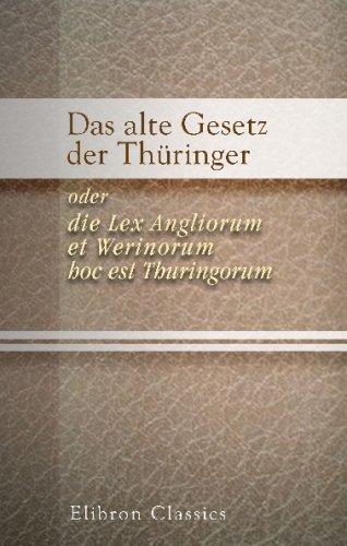 Das alte Gesetz der Thüringer, oder, die Lex Angliorum et Werinorum, hoc est Thuringorum: In Ihrer Verwandtschaft mit der Lex Salica und Lex Ripuaria ... von Ernst Theodor Gauss (German Edition)