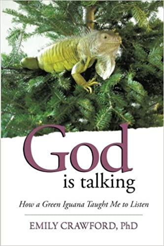 God Is Talking: How a Green Iguana Taught Me to Listen by Emily Crawford (2013-11-11)