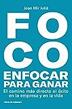 FOCO. Enfocar para ganar: El camino más directo al éxito en la empresa y en la vida (Temáticos)