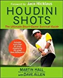 Houdini Shots: The Ultimate Short Game Survival Guide by Hall, Martin, Allen, Dave 1st (first) Edition (3/18/2013)