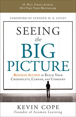 Seeing the Big Picture: Business Acumen to Build Your Credibility, Career, and Company [Kevin Cope] (Tapa Dura)