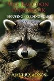 The Raccoon Handbook: Housing - Feeding And Care