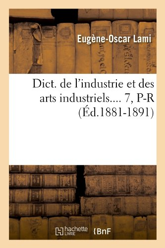 Download Dict. de L'Industrie Et Des Arts Industriels.... 7, P-R (Ed.1881-1891) (Savoirs Et Traditions) (French Edition) ebook