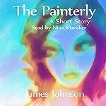 The Painterly: A Short Story | James Johnson