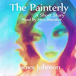 The Painterly: A Short Story