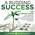 A Budding Success: The Ultimate Guide to Planning, Launching and Managing a Lucrative Legal Marijuana Business Audiobook by C Restivo, C Cervantes Narrated by Reid Kerr