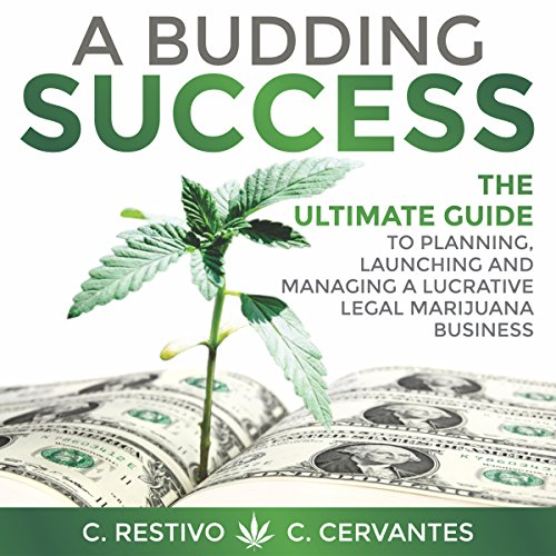 A Budding Success: The Ultimate Guide to Planning, Launching and Managing a Lucrative Legal Marijuana Business by MMJ Publishing
