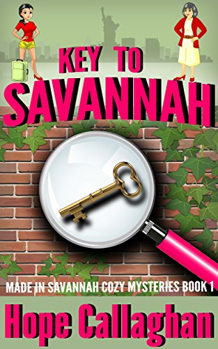 Key to Savannah (Made in Savannah Cozy Mysteries Series Book 1) by [Callaghan, Hope]