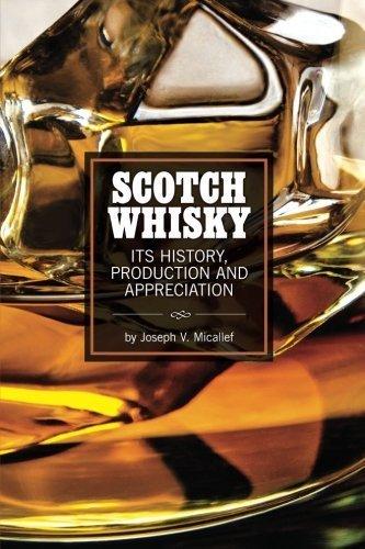 Scotch Whisky: It's History, Production and Appreciation by Joseph V. Micallef (2015-05-10)