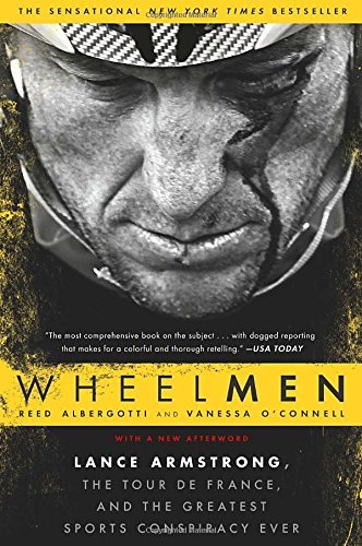 Wheelmen: Lance Armstrong, the Tour de France, and the Greatest Sports Conspiracy Ever by Reed Albergotti (2014-07-01)